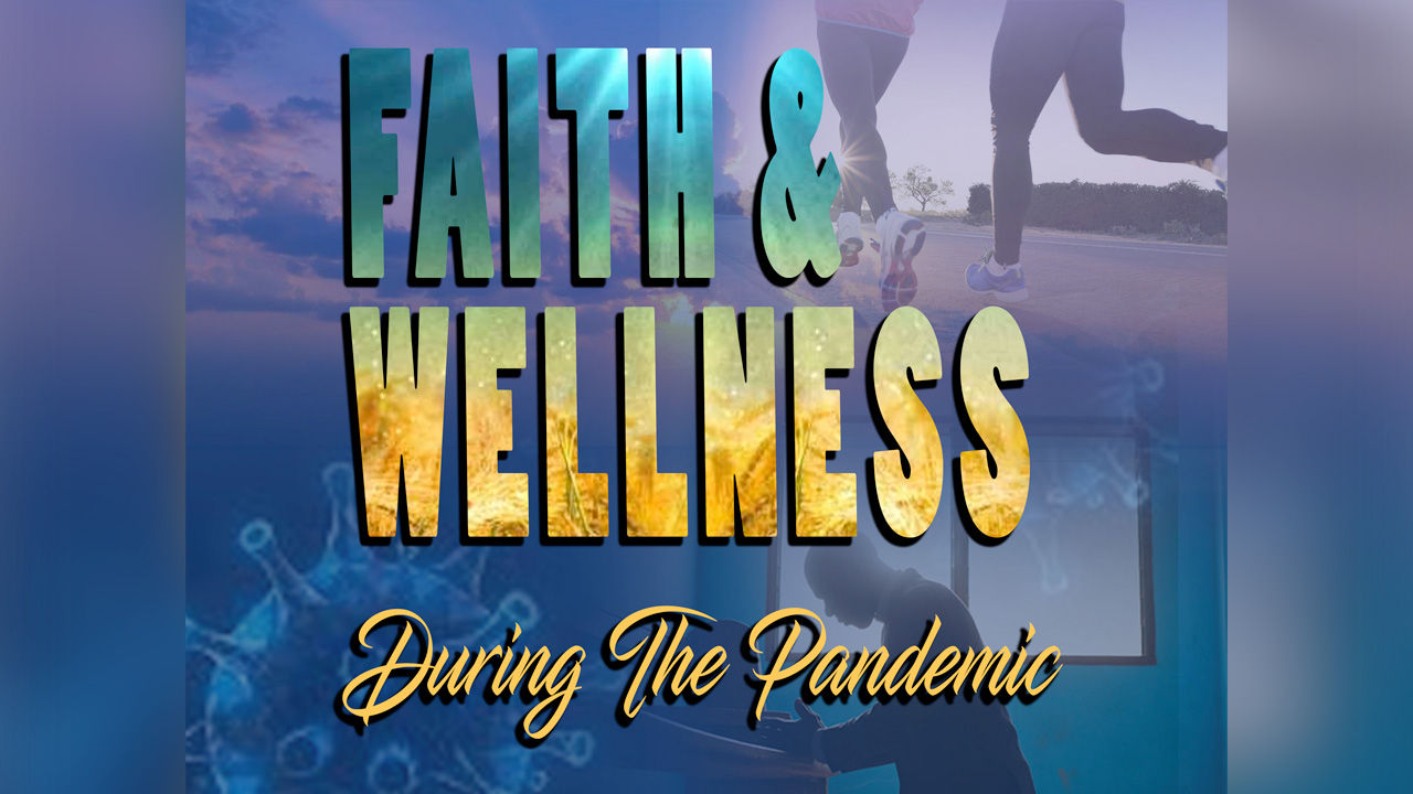 Faith & Wellness During The Pandemic