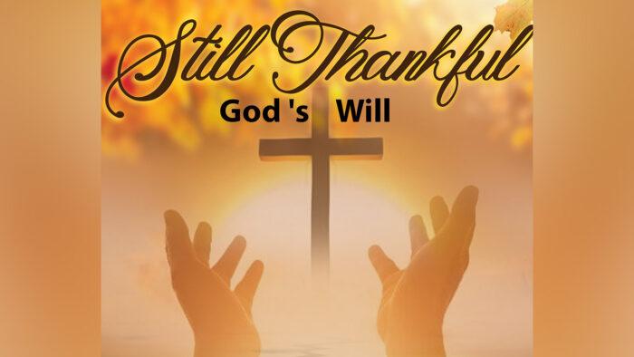 Still Thankful God's Will