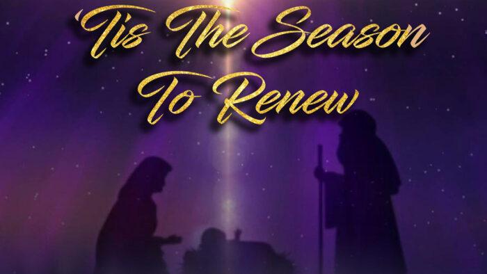 'Tis The Season To Renew